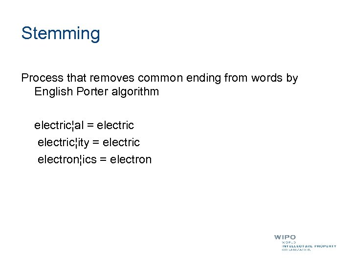 Stemming Process that removes common ending from words by English Porter algorithm electric¦al =