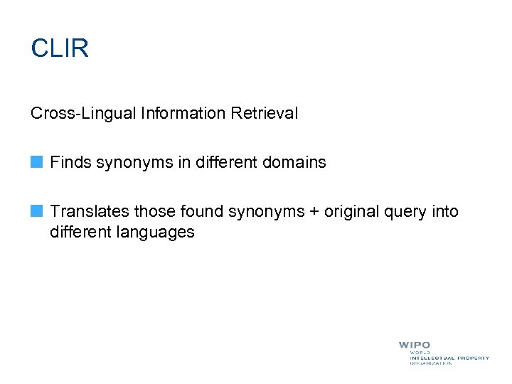CLIR Cross-Lingual Information Retrieval Finds synonyms in different domains Translates those found synonyms +