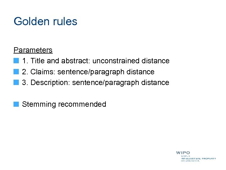 Golden rules Parameters 1. Title and abstract: unconstrained distance 2. Claims: sentence/paragraph distance 3.