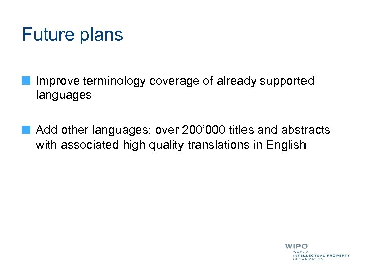 Future plans Improve terminology coverage of already supported languages Add other languages: over 200'