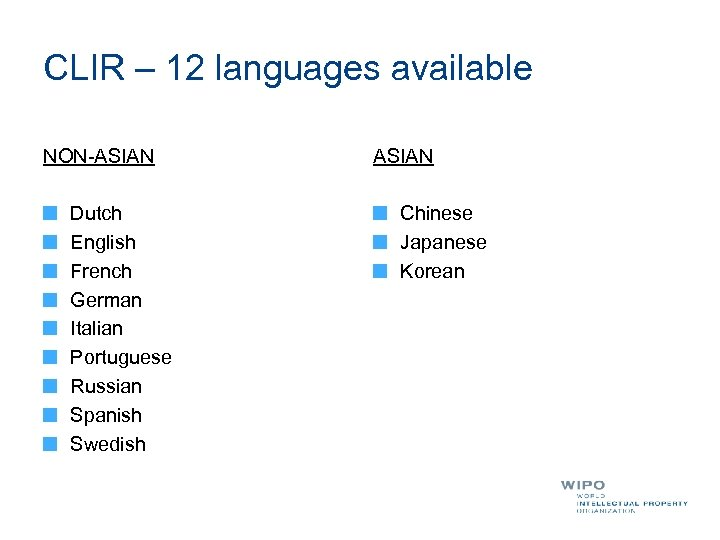 CLIR – 12 languages available NON-ASIAN Dutch English French German Italian Portuguese Russian Spanish