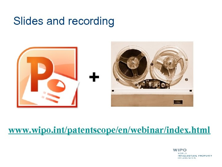 Slides and recording + www. wipo. int/patentscope/en/webinar/index. html