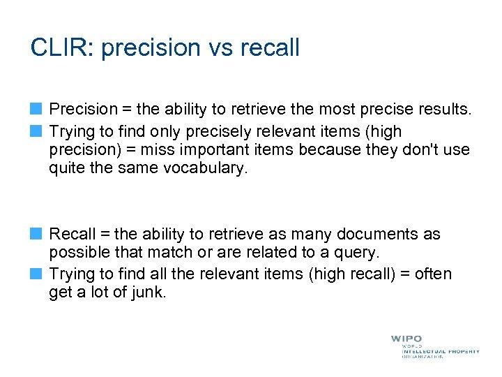 CLIR: precision vs recall Precision = the ability to retrieve the most precise results.