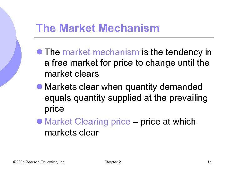 The Market Mechanism l The market mechanism is the tendency in a free market