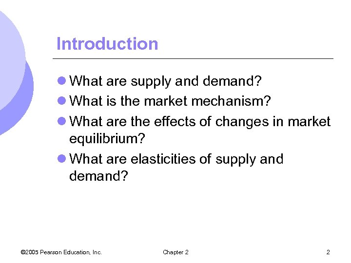 Introduction l What are supply and demand? l What is the market mechanism? l