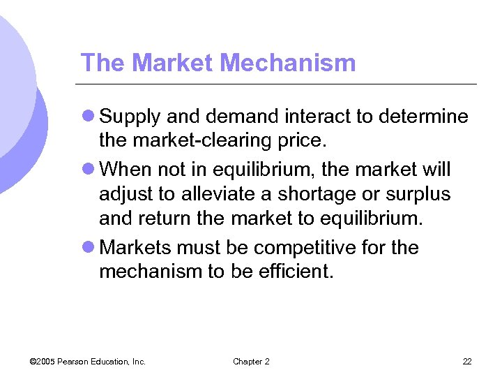 The Market Mechanism l Supply and demand interact to determine the market-clearing price. l