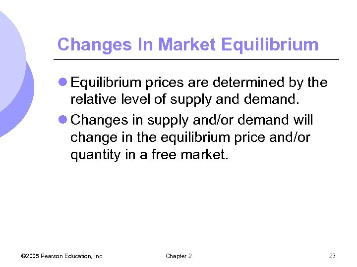 Changes In Market Equilibrium l Equilibrium prices are determined by the relative level of