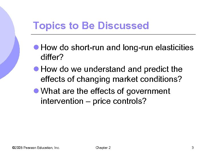 Topics to Be Discussed l How do short-run and long-run elasticities differ? l How