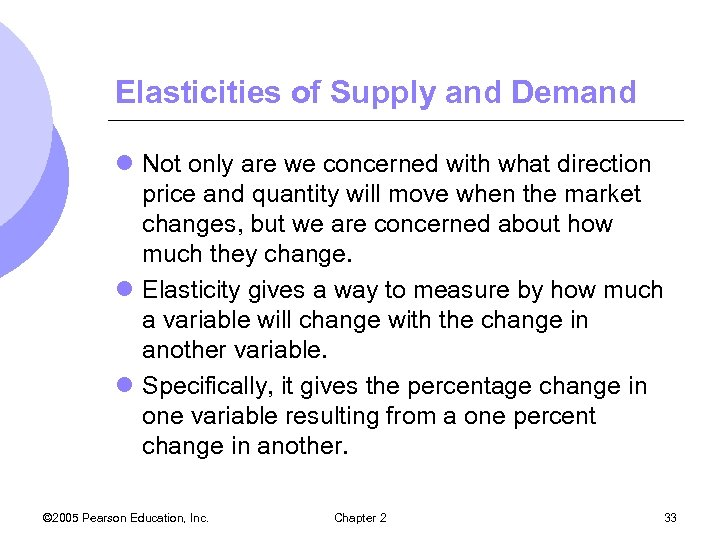 Elasticities of Supply and Demand l Not only are we concerned with what direction