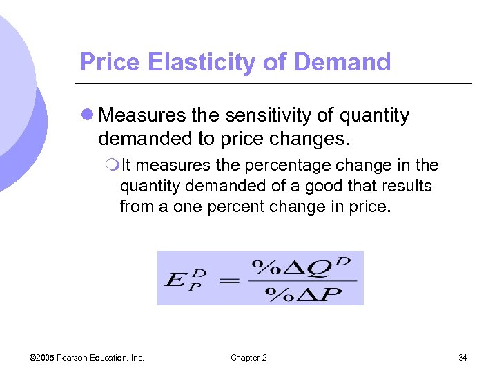 Price Elasticity of Demand l Measures the sensitivity of quantity demanded to price changes.