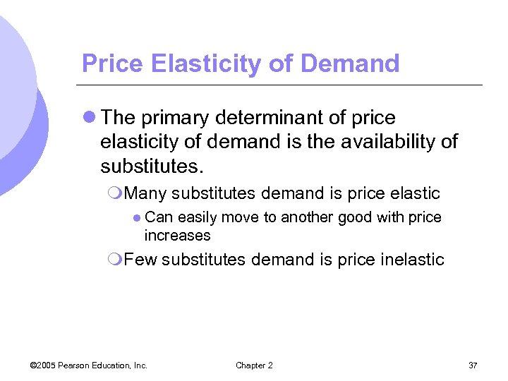 Price Elasticity of Demand l The primary determinant of price elasticity of demand is