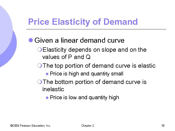 Price Elasticity of Demand l Given a linear demand curve m. Elasticity depends on