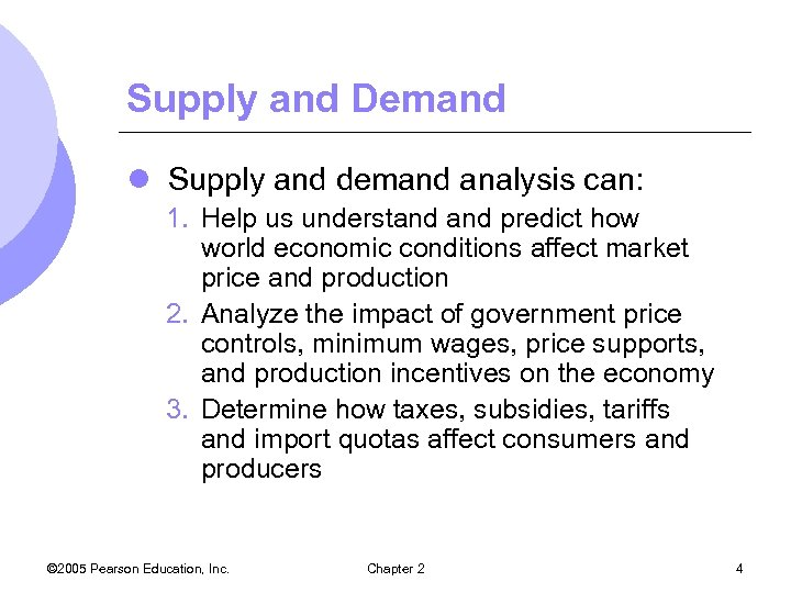 Supply and Demand l Supply and demand analysis can: 1. Help us understand predict