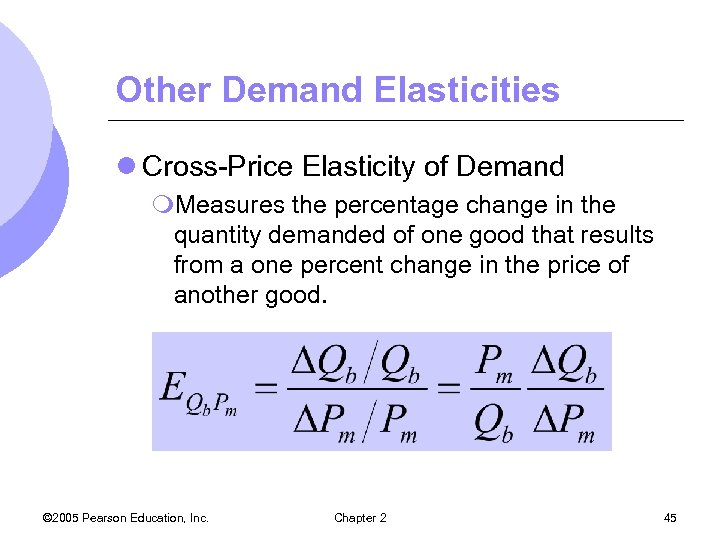 Other Demand Elasticities l Cross-Price Elasticity of Demand m. Measures the percentage change in