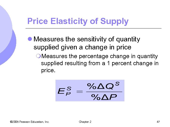 Price Elasticity of Supply l Measures the sensitivity of quantity supplied given a change