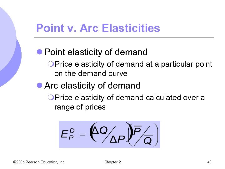 Point v. Arc Elasticities l Point elasticity of demand m. Price elasticity of demand