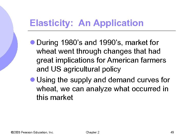 Elasticity: An Application l During 1980's and 1990's, market for wheat went through changes