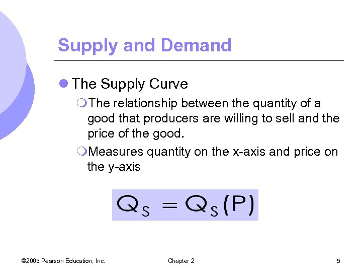 Supply and Demand l The Supply Curve m. The relationship between the quantity of