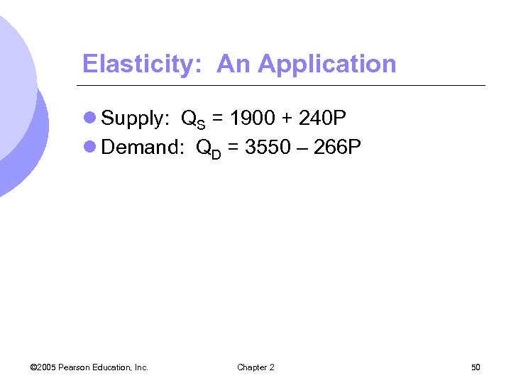 Elasticity: An Application l Supply: QS = 1900 + 240 P l Demand: QD