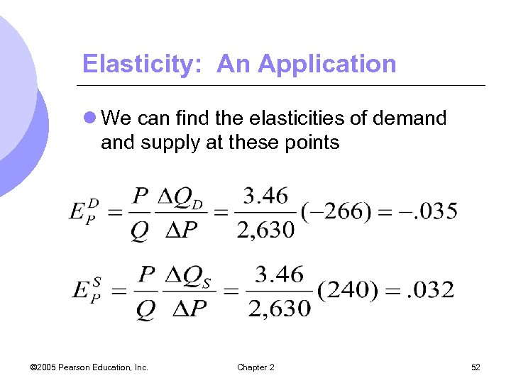 Elasticity: An Application l We can find the elasticities of demand supply at these
