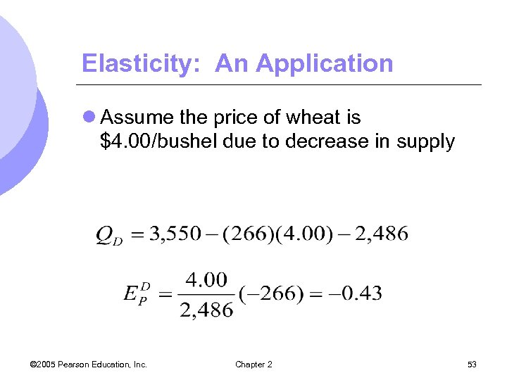Elasticity: An Application l Assume the price of wheat is $4. 00/bushel due to