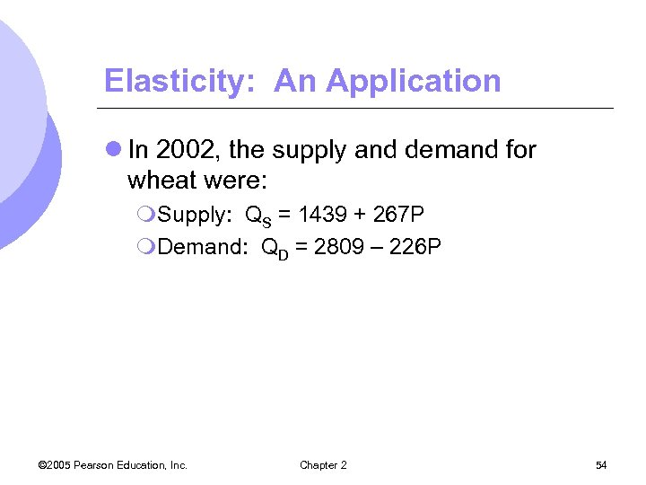 Elasticity: An Application l In 2002, the supply and demand for wheat were: m.