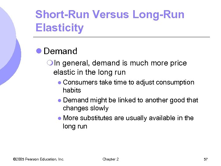 Short-Run Versus Long-Run Elasticity l Demand m. In general, demand is much more price