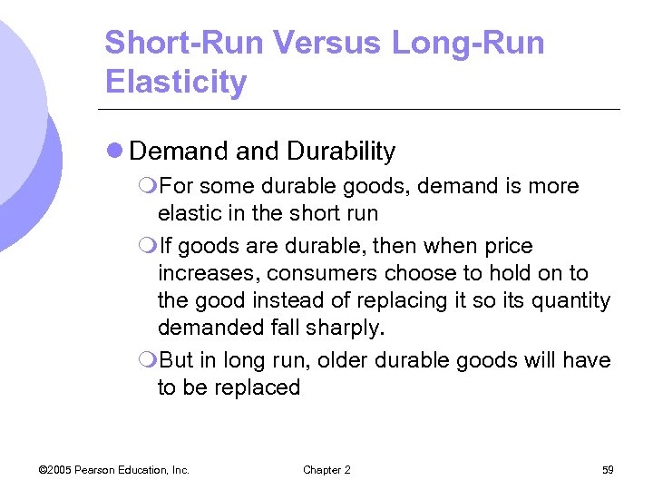 Short-Run Versus Long-Run Elasticity l Demand Durability m. For some durable goods, demand is
