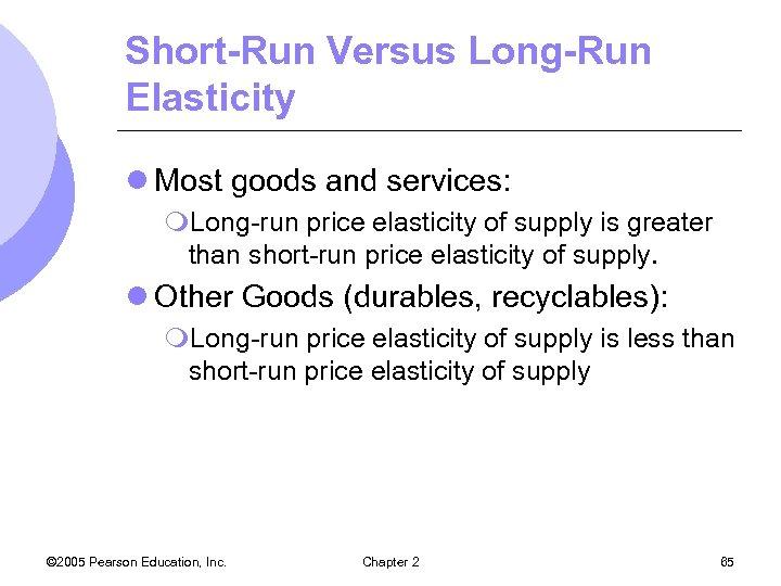 Short-Run Versus Long-Run Elasticity l Most goods and services: m. Long-run price elasticity of