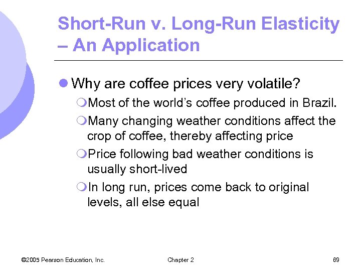 Short-Run v. Long-Run Elasticity – An Application l Why are coffee prices very volatile?