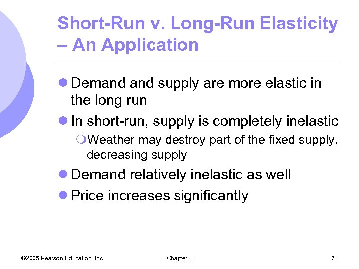 Short-Run v. Long-Run Elasticity – An Application l Demand supply are more elastic in