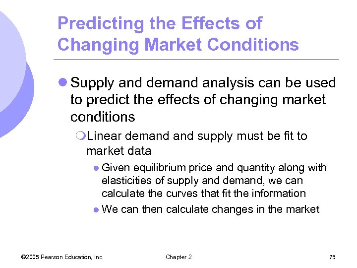 Predicting the Effects of Changing Market Conditions l Supply and demand analysis can be