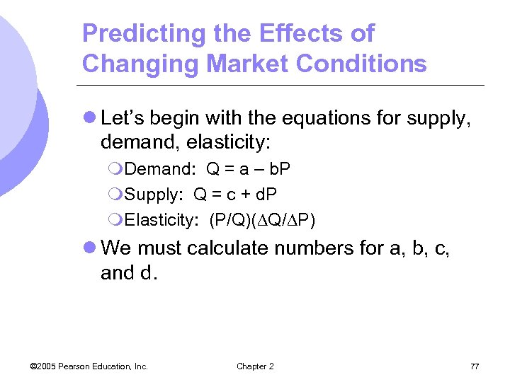 Predicting the Effects of Changing Market Conditions l Let's begin with the equations for