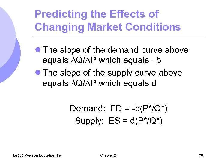 Predicting the Effects of Changing Market Conditions l The slope of the demand curve