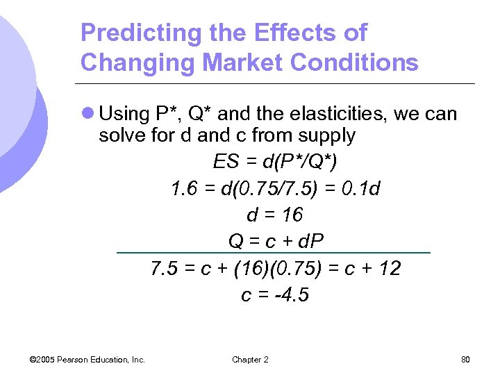Predicting the Effects of Changing Market Conditions l Using P*, Q* and the elasticities,