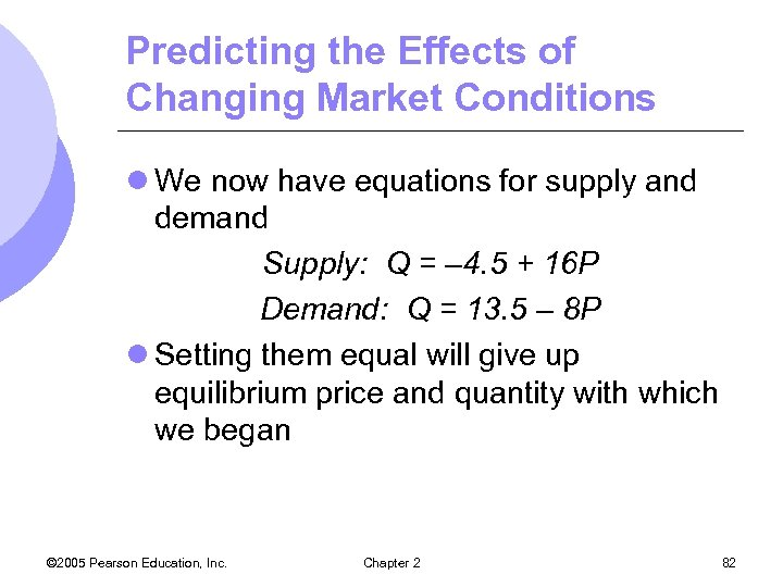 Predicting the Effects of Changing Market Conditions l We now have equations for supply