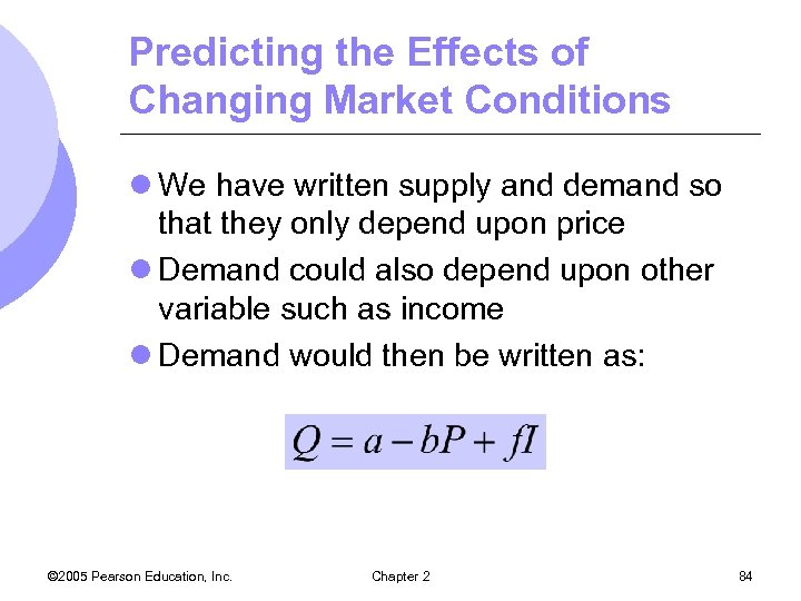 Predicting the Effects of Changing Market Conditions l We have written supply and demand