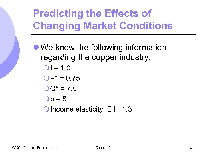 Predicting the Effects of Changing Market Conditions l We know the following information regarding