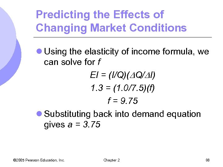 Predicting the Effects of Changing Market Conditions l Using the elasticity of income formula,