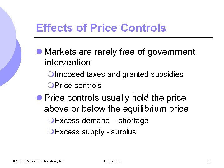 Effects of Price Controls l Markets are rarely free of government intervention m. Imposed