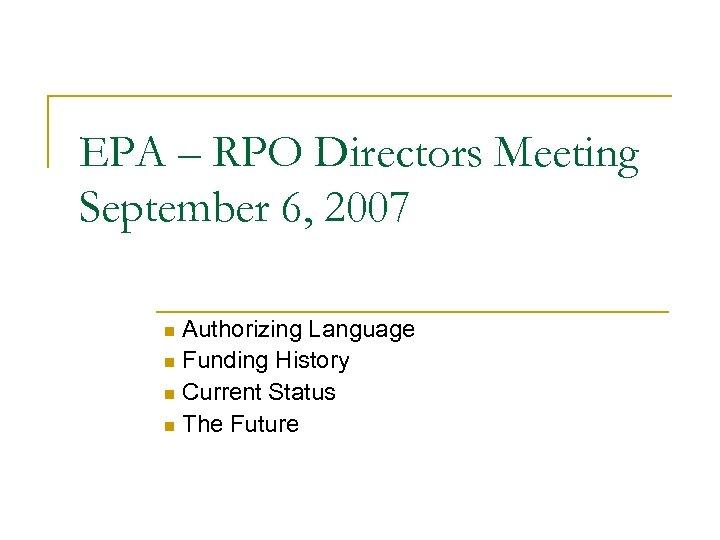 EPA – RPO Directors Meeting September 6, 2007 n Authorizing Language n Funding History