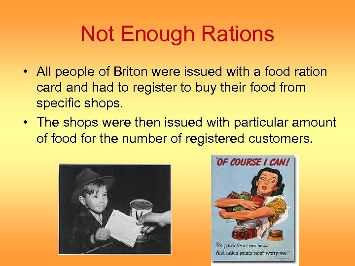 Not Enough Rations • All people of Briton were issued with a food ration