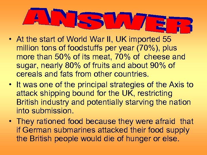 • At the start of World War II, UK imported 55 million tons