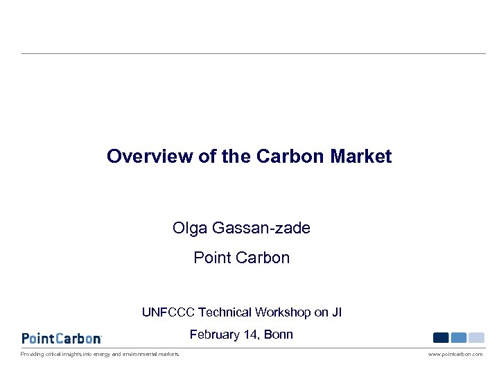Overview of the Carbon Market Olga Gassan-zade Point Carbon UNFCCC Technical Workshop on JI