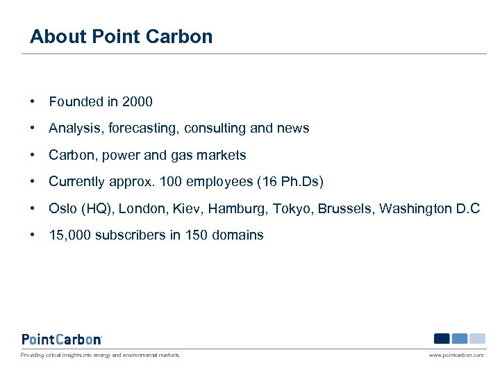 About Point Carbon • Founded in 2000 • Analysis, forecasting, consulting and news •