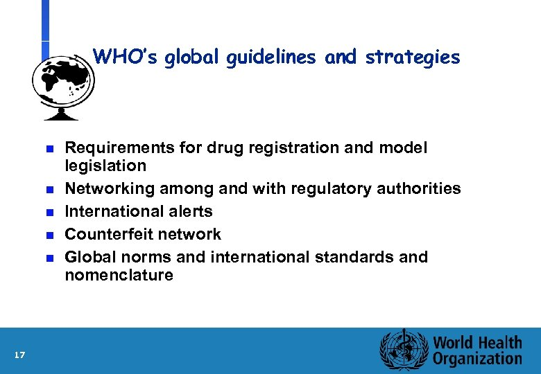 WHO's global guidelines and strategies n n n 17 Requirements for drug registration and