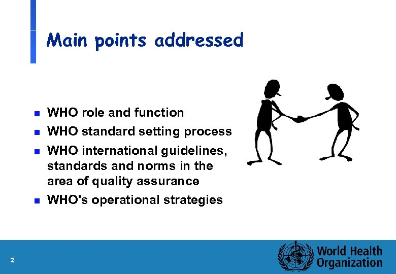 Main points addressed n n 2 WHO role and function WHO standard setting process