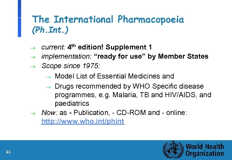 The International Pharmacopoeia (Ph. Int. ) ® ® 21 current: 4 th edition! Supplement