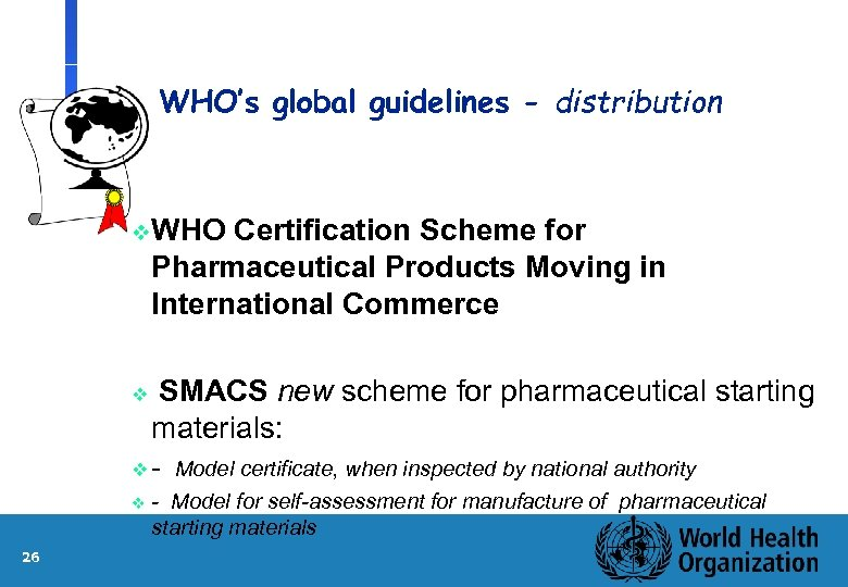 WHO's global guidelines - distribution v. WHO Certification Scheme for Pharmaceutical Products Moving in