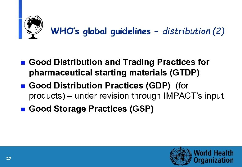 WHO's global guidelines – distribution (2) n Good Distribution and Trading Practices for pharmaceutical